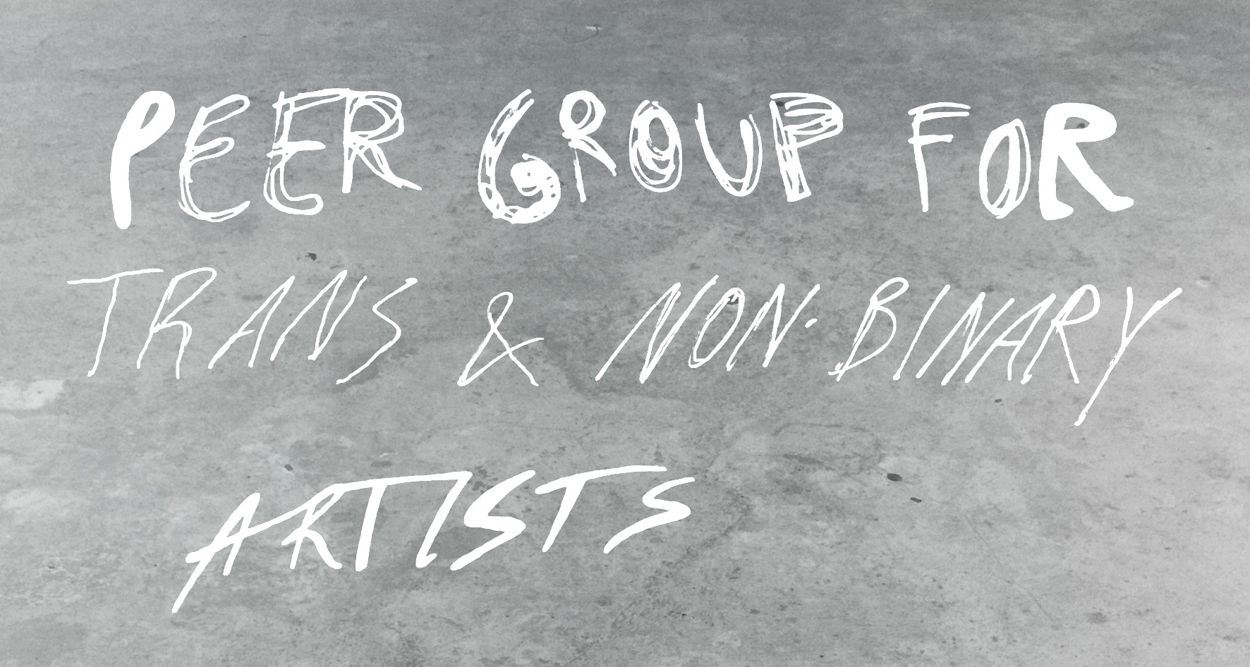 gray image, white writing: peer group for trans & non-binary artists